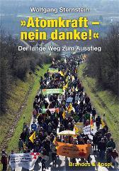 """Wolfgang Sternstein. """"Atomkraft – nein danke!"""" Der lange Weg zum Ausstieg. Brandes & Apsel. Frankfurt a. M. 2013, 242 Seiten,"""