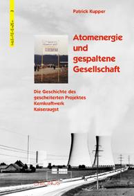 Kupper Patrick Atomenergie und gespaltene Gesellschaft Die Geschichte des gescheiterten Projektes Kernkraftwerk Kaiseraugst Chronos Verlag 2003, ISBN: 3-0340-0595-4